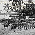 The East African Campaign of World War I: The History and Legacy of the Allied Victory over Germany in East Africa Audiobook by  Charles River Editors Narrated by Scott Clem