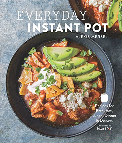 Everyday Instant Pot: Great recipes to make for any meal in your electric pressure cooker by Alexis Mersel