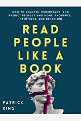 Read People Like a Book: How to Analyze, Understand, and Predict People's Emotions, Thoughts, Intentions, and Behaviors (How to be More Likable and Charismatic Book 9) Kindle Edition