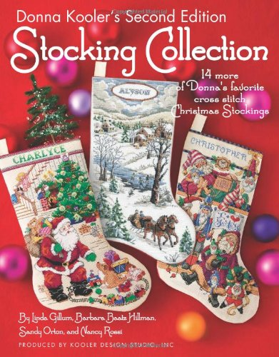 Heirloom Stocking - Donna Kooler's Second Edition Stocking Collection (Leisure Arts #4819): 14 of Donna's Favorite Cross Stich Christmas Stockings