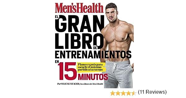 El gran libro de entrenamientos en 15 minutos Mens Health : Rutinas exprés para sacarle el máximo partido a tu cuerpo Deportes y naturaleza: Amazon.es: ...