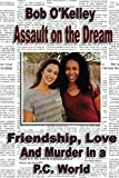 Assault on the Dream: Friendship, love and murder in a PC world
