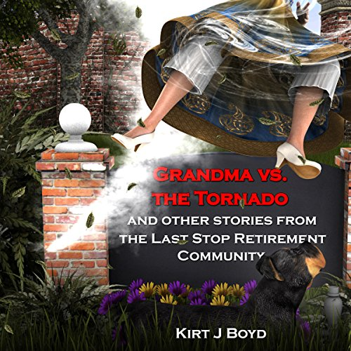 Grandma vs. the Tornado: A Cozy Without the Mystery: The Last Stop Retirement Home Series, Book 2