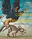 The Griffin and the Dinosaur: How Adrienne Mayor Discovered a Fascinating Link Between Myth and Science (Science & Nature)
