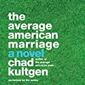 The Average American Marriage: A Novel Audiobook by Chad Kultgen Narrated by Chad Kultgen