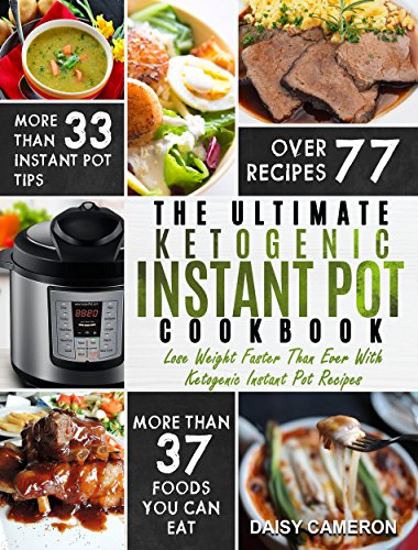 Ketogenic Instant Pot Cookbook: The Ultimate Ketogenic Instant Pot Cookbook – Lose Weight Faster Than Ever With Ketogenic Instant Pot Recipes (Ketogenic Diet) by Daisy Cameron