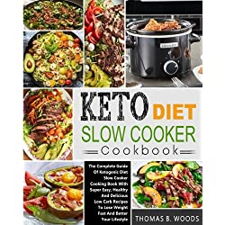 Keto Diet Slow Cooker Cookbook: The Complete Guide of Ketogenic Diet Slow Cooker Cooking Book with Super Easy, Healthy and Delicious Low Carb Recipes Diet Crock-Pot Slow Cooker Cookbook
