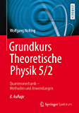 Grundkurs Theoretische Physik 5/2: Quantenmechanik - Methoden und Anwendungen (Springer-Lehrbuch)