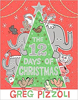 12 Days Of Christmas.The 12 Days Of Christmas Greg Pizzoli 9781484750315