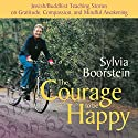 The Courage to Be Happy Speech by Sylvia Boorstein Narrated by Sylvia Boorstein