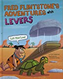 Fred Flintstone's Adventures with Levers: Lift That Load! (Flintstones Explain Simple Machines)