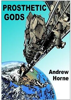 Prosthetic Gods by [Horne, Andrew]
