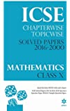 ICSE Chapterwise - Topicwise Solved Papers 2016 - 2000 Mathematics Class 10th