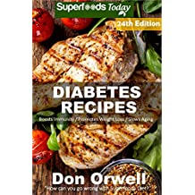 Diabetes Recipes: Over 280 Diabetes Type2 Low Cholesterol Whole Foods Diabetic Eating Recipes full of Antioxidants and Phytochemicals (Diabetes Recipes Natural Weight Loss Transformation Book 17)