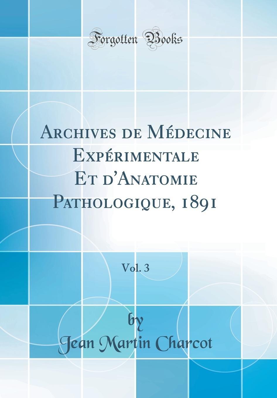 Read Online Archives de Médecine Expérimentale Et d'Anatomie Pathologique, 1891, Vol. 3 (Classic Reprint) (French Edition) PDF