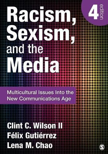Racism, Sexism, and the Media: Multicultural Issues Into the New Communications Age by Wilson Clint C