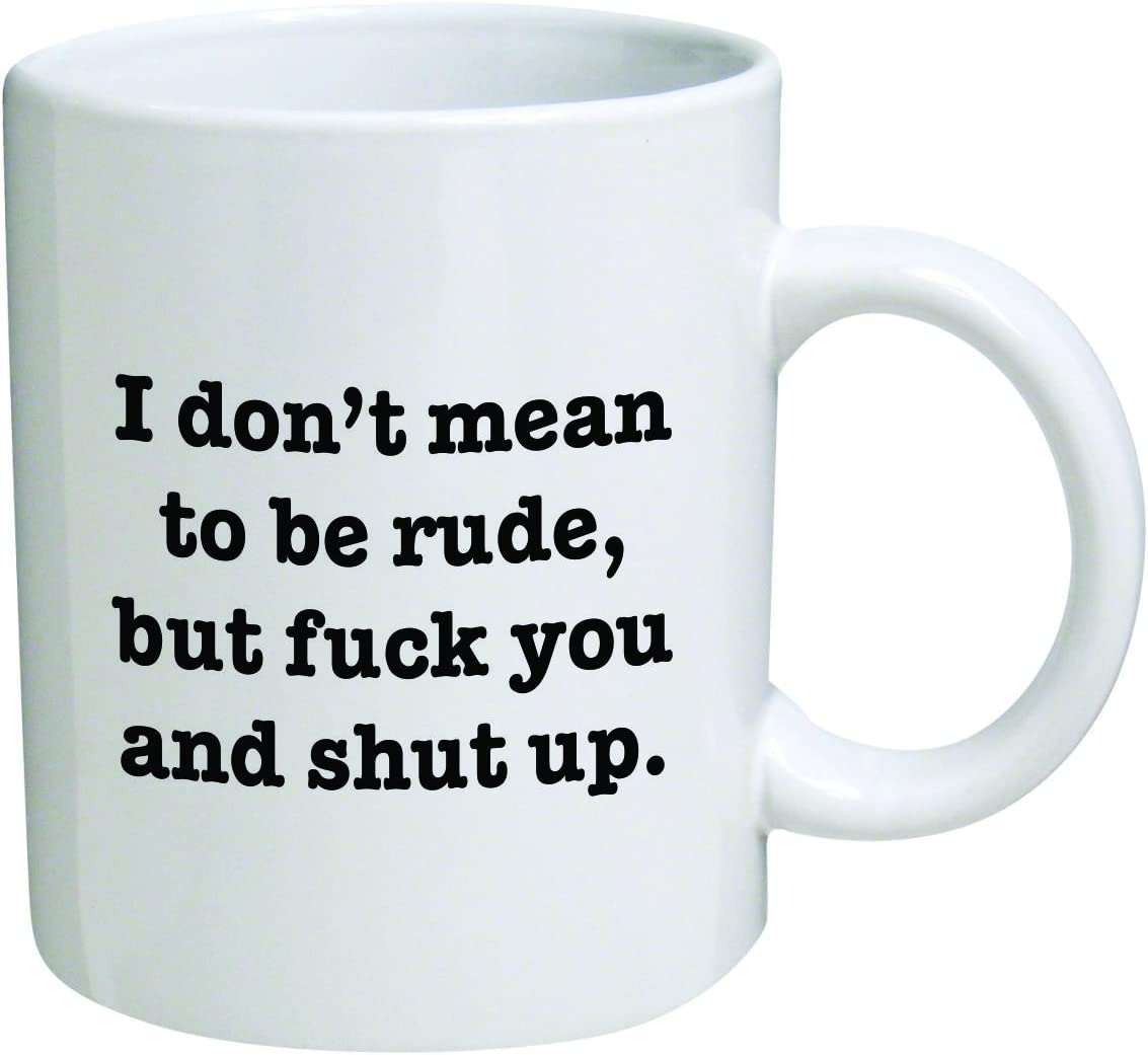 Funny Mug 11OZ I Don't mean to be rude, but F and shut up, novelty and gift, dad, by Yates And Franco