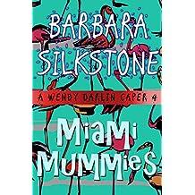 Miami Mummies: A Wendy Darlin Caper (A Wendy Darlin Comedy Mystery Book 4)