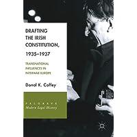 Drafting the Irish Constitution, 1935-1937: Transnational Influences in Interwar Europe