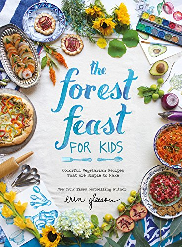 The Forest Feast for Kids: Colorful Vegetarian Recipes That Are Simple to Make by [Gleeson, Erin] best cookbook for kids