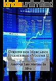 DIREITO DOS MERCADOS FINANCEIROS - VOLUME 2: Sistema de Pagamentos Brasileiro – SPB; Instituições Auxiliares; Intervenção, Liquidação e Privatização das ... Financeiras e Operações Financeiras)
