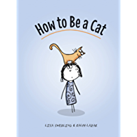 How to Be a Cat: (Cat Books for Kids, Cat Gifts for Kids, Cat Picture Book) (English Edition)