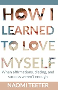 How I Learned To Love Myself: When Affirmations, Dieting, and Success Weren't Enough