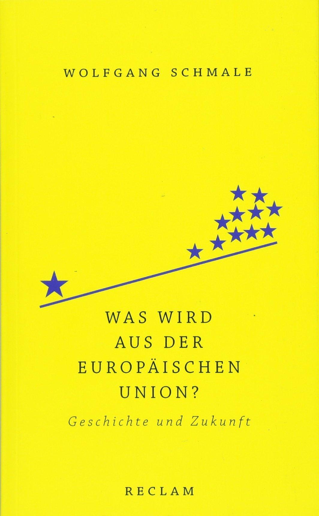 Was wird aus der Europäischen Union?: Geschichte und Zukunft Taschenbuch – 16. März 2018 Wolfgang Schmale Reclam Philipp jun. GmbH