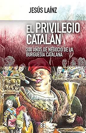 El privilegio catalán: 300 años de negocio de la burguesía ...