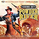 Guns of Powder River: A Radio Dramatization | Jerry Robbins,The Colonial Radio Players