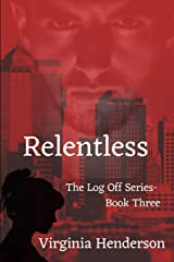 Relentless: The Log Off Series- Book Three (The Log Off Trilogy) Paperback
