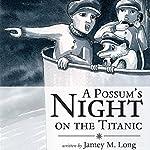 A Possum's Night on the Titanic | Jamey M. Long