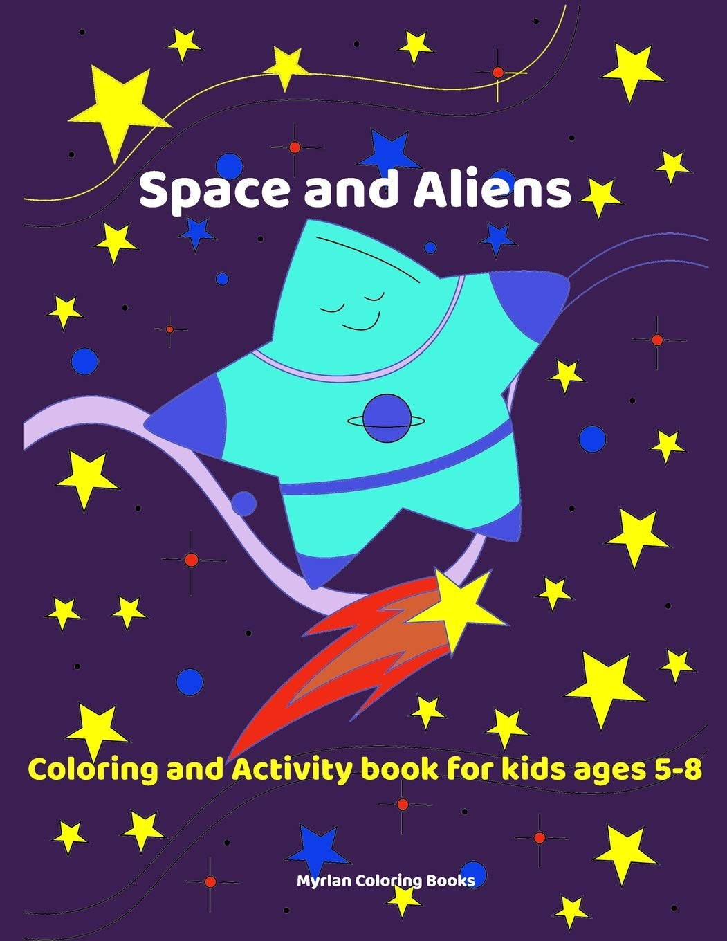 Space And Aliens Coloring And Activity Book For Kids Ages 5 8 Myrlan Coloring Books Coloring Books Myrlan 9798664820263 Amazon Com Books