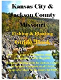 Kansas City & Jackson County Missouri Fishing & Floating Guide Book (Missouri Fishing & Floating Guide Books)