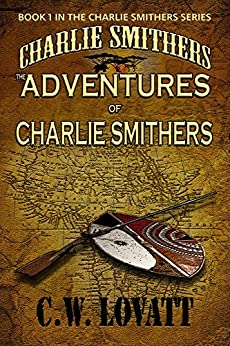 The Adventures of Charlie Smithers (The Charlie Smithers Collection Book 1) (English Edition) por [Lovatt, C W]