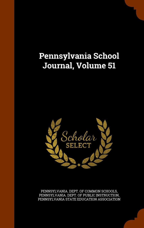 Read Online Pennsylvania School Journal, Volume 51 pdf