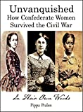 Unvanquished: How Confederate Women Survived the Civil War