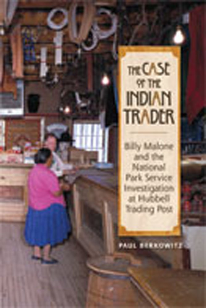 Download The Case of the Indian Trader: Billy Malone and the National Park Service Investigation at Hubbell Trading Post PDF