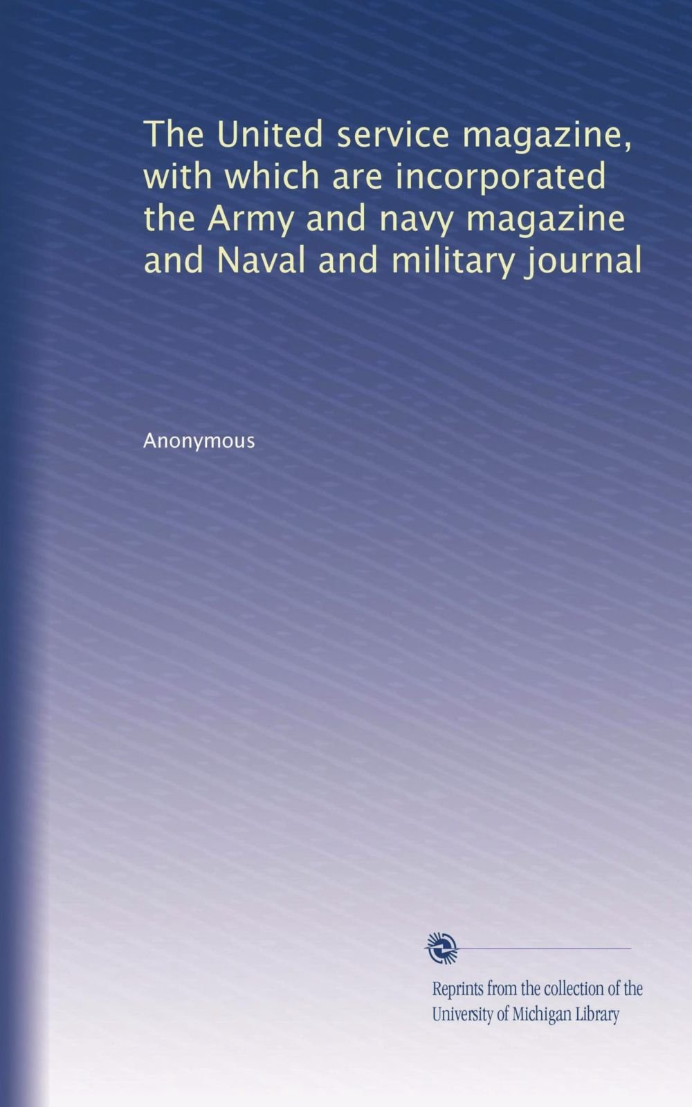 Download The United service magazine, with which are incorporated the Army and navy magazine and Naval and military journal (Volume 8) pdf epub