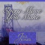 Every Move You Make   Jill Jones