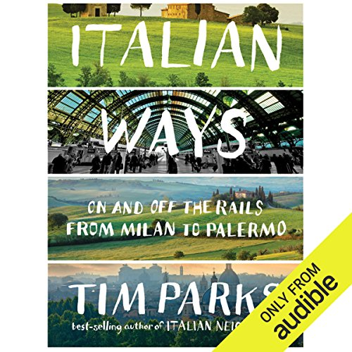 Italian Ways: On and Off the Rails from Milan to Palermo by Audible Studios