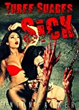 Three Shades Sick: Three twisted tales of extreme sexual horror and depravity