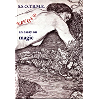 SSOTBME Revised – an essay on magic