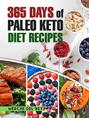 Paleo Diet: 365 Days of Paleo Keto Diet Recipes: Diet Plan, Paleo Keto Cookbook, Paleo Keto Slow Cooker, Paleo Keto Diet for Beginners, Healthy, Whole Food, Weight Loss, Low Carb, Cooking by Mercedes Del Rey