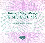 Money, Money, Money and Museums, SCOTTISH MUSEUMS COUNCIL, 0114941106