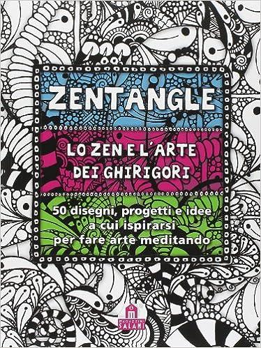 zentangle lo zen e l arte dei ghirigori 50 disegni progetti e idee a cui ispirarsi per fare arte meditando 9788868212704 amazon com books