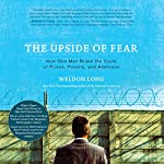 The Upside of Fear: How One Man Broke the Cycle of Prison, Poverty, and Addiction | Weldon Long