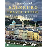 Plan Ahead Salzburg Travel Guide: Save Money, Save Time, Enjoy More (Plan Ahead Travel Guides Book 9)