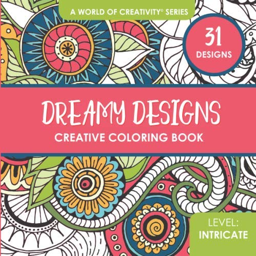 Dreamy Designs Creative Coloring Book: 31 Whimsical Coloring Designs for Adults (World of Creativity Coloring Books)