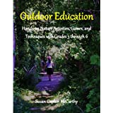 Outdoor Education: Hands-on Nature Activities, Games, and Techniques with Grades 3-through-6